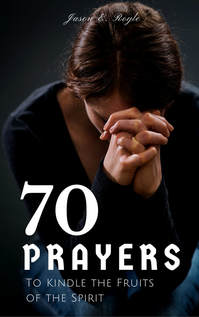 Seventy Prayers to Kindle the Fruits of the Spirit